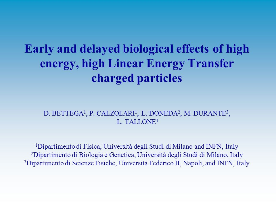 Early and delayed biological effects of high energy, high Linear Energy Transfer charged particles D. BETTEGA 1, P. CALZOLARI 1, L. DONEDA 2, M. DURAN