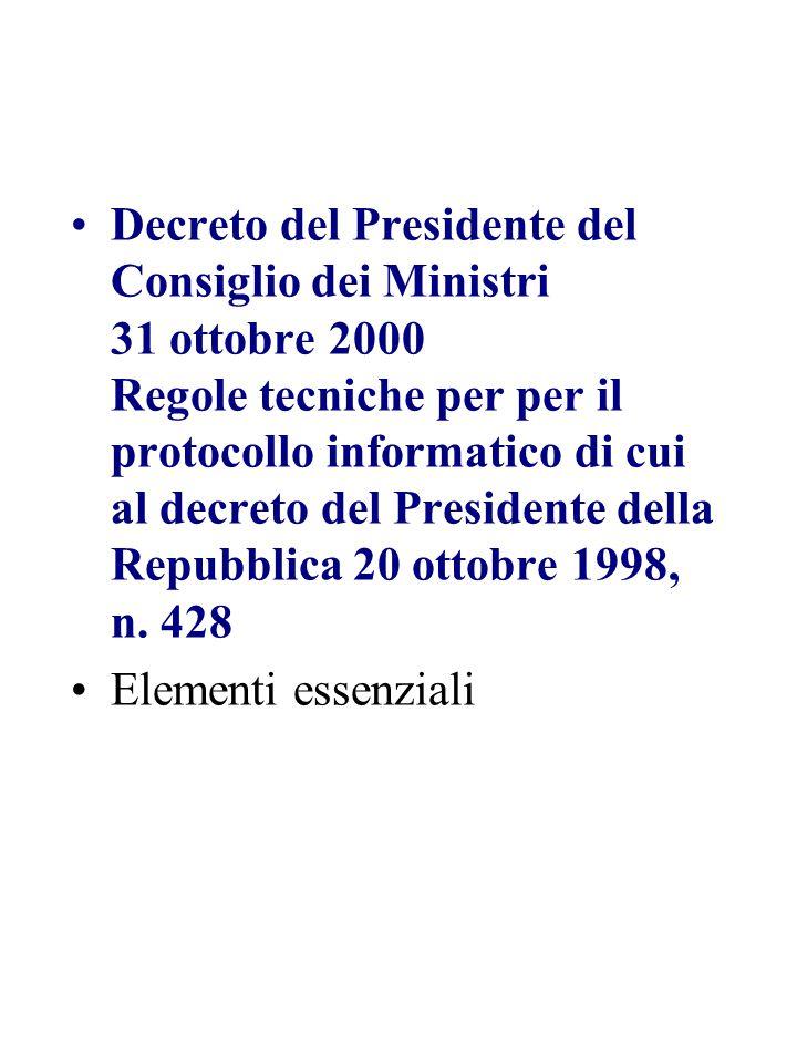 Decreto del Presidente del Consiglio dei Ministri 31 ottobre 2000 Regole tecniche per per il protocollo informatico di cui al decreto del Presidente della Repubblica 20 ottobre 1998, n.