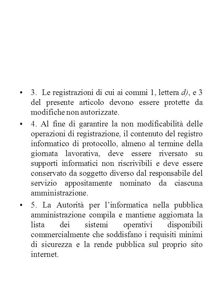 3. Le registrazioni di cui ai commi 1, lettera d), e 3 del presente articolo devono essere protette da modifiche non autorizzate. 4. Al fine di garant