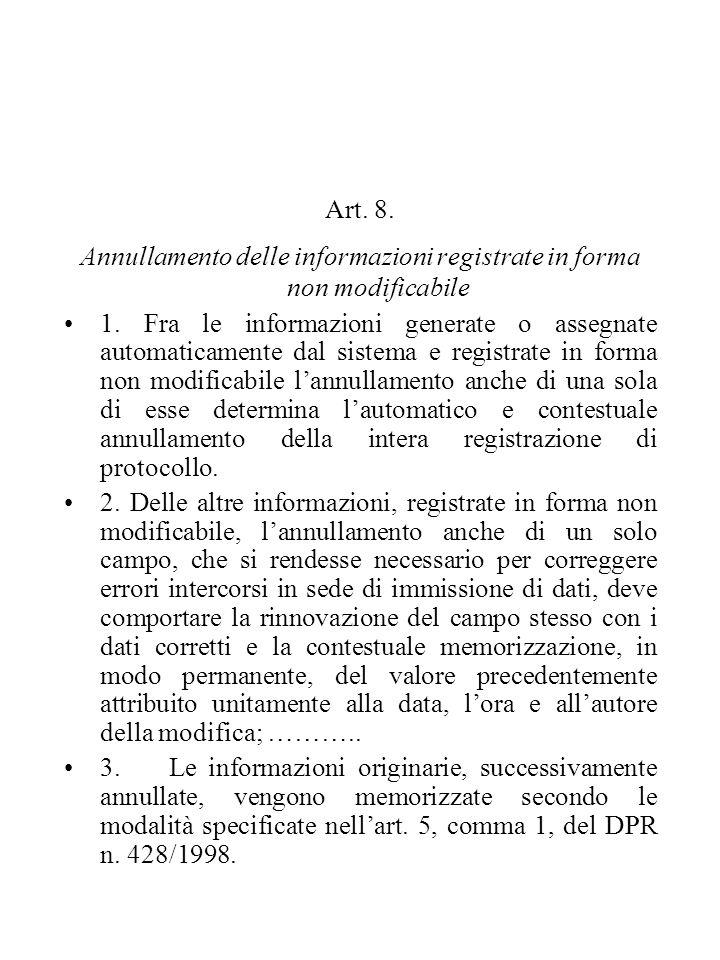 Art. 8. Annullamento delle informazioni registrate in forma non modificabile 1. Fra le informazioni generate o assegnate automaticamente dal sistema e