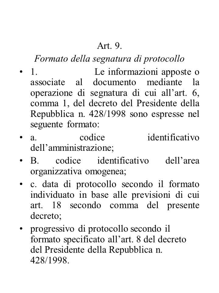 Art. 9. Formato della segnatura di protocollo 1. Le informazioni apposte o associate al documento mediante la operazione di segnatura di cui all'art.