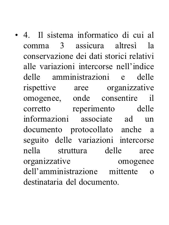 4. Il sistema informatico di cui al comma 3 assicura altresì la conservazione dei dati storici relativi alle variazioni intercorse nell'indice delle a