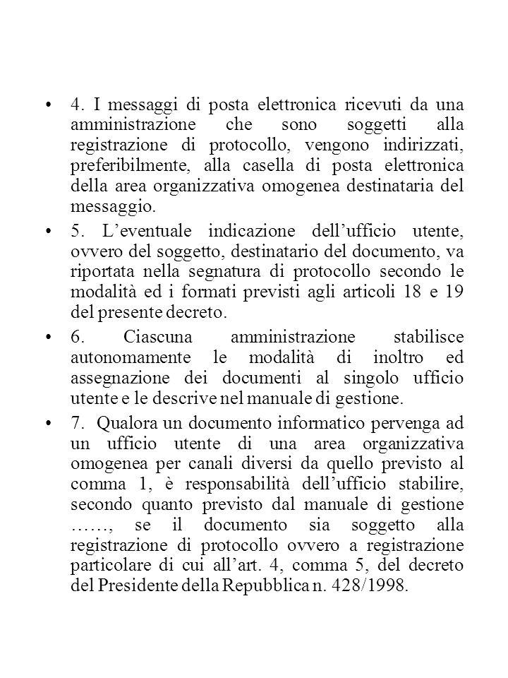 4. I messaggi di posta elettronica ricevuti da una amministrazione che sono soggetti alla registrazione di protocollo, vengono indirizzati, preferibil