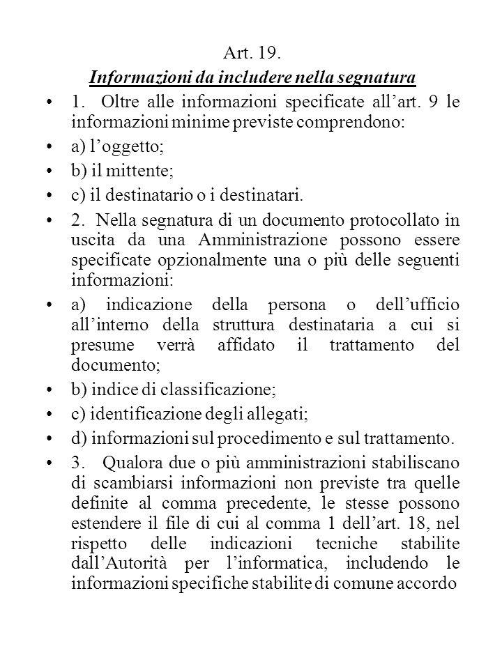 Art. 19. Informazioni da includere nella segnatura 1. Oltre alle informazioni specificate all'art. 9 le informazioni minime previste comprendono: a) l