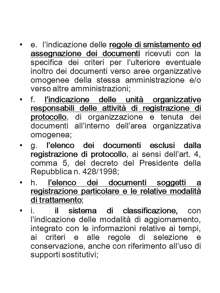 e. l'indicazione delle regole di smistamento ed assegnazione dei documenti ricevuti con la specifica dei criteri per l'ulteriore eventuale inoltro dei