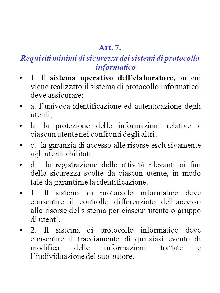 Art. 7. Requisiti minimi di sicurezza dei sistemi di protocollo informatico 1. Il sistema operativo dell'elaboratore, su cui viene realizzato il siste