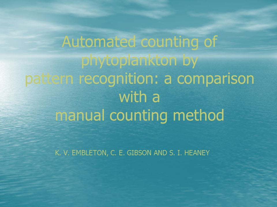 Automated counting of phytoplankton by pattern recognition: a comparison with a manual counting method K. V. EMBLETON, C. E. GIBSON AND S. I. HEANEY