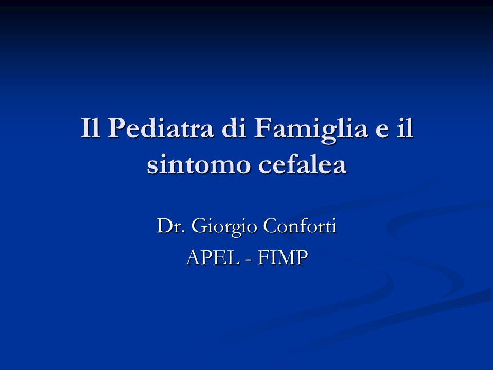 Il Pediatra di Famiglia e il sintomo cefalea Dr. Giorgio Conforti APEL - FIMP