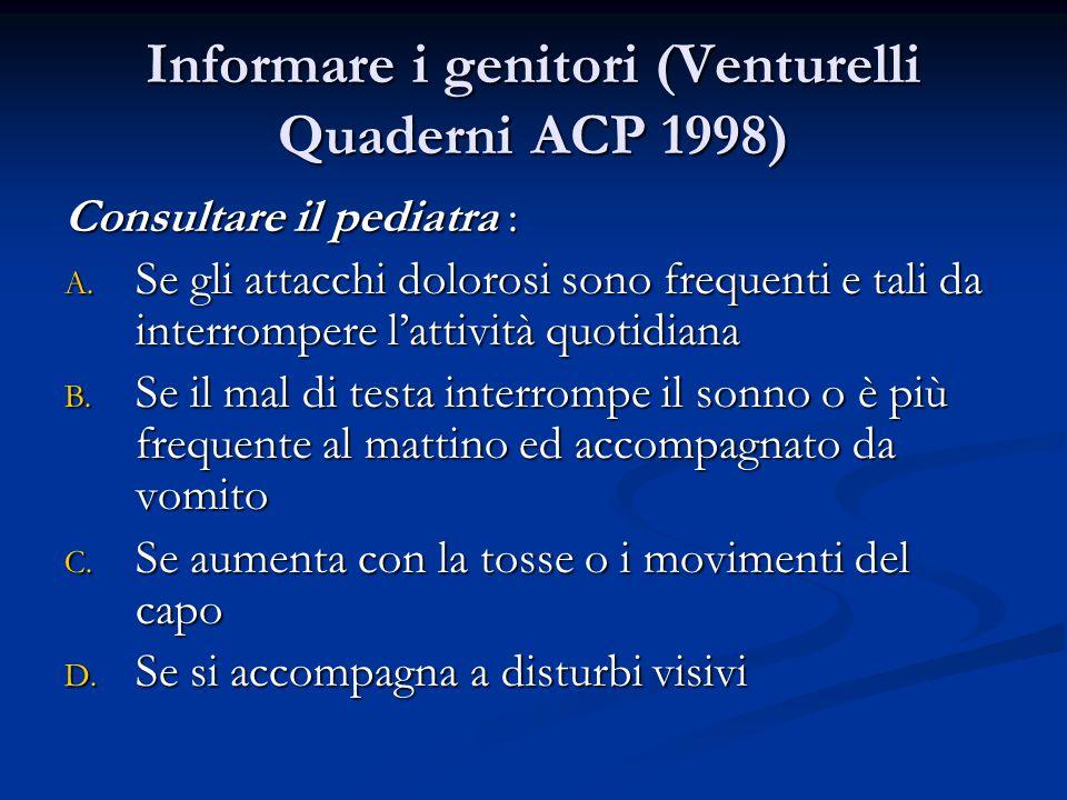 Informare i genitori (Venturelli Quaderni ACP 1998) Consultare il pediatra : A. Se gli attacchi dolorosi sono frequenti e tali da interrompere l'attiv