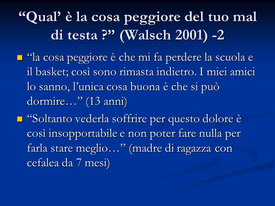 """""""Qual' è la cosa peggiore del tuo mal di testa ?"""" (Walsch 2001) -2 """"la cosa peggiore è che mi fa perdere la scuola e il basket; così sono rimasta indi"""