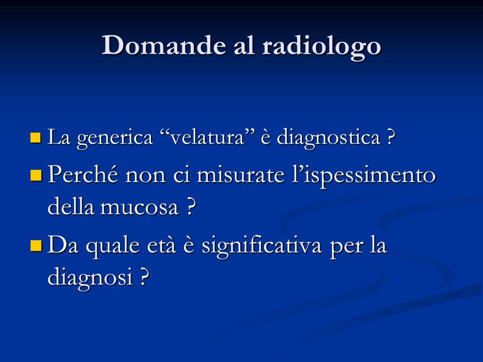 """Domande al radiologo La generica """"velatura"""" è diagnostica ? La generica """"velatura"""" è diagnostica ? Perché non ci misurate l'ispessimento della mucosa"""