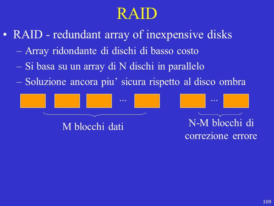 109 RAID RAID - redundant array of inexpensive disks –Array ridondante di dischi di basso costo –Si basa su un array di N dischi in parallelo –Soluzione ancora piu' sicura rispetto al disco ombra...