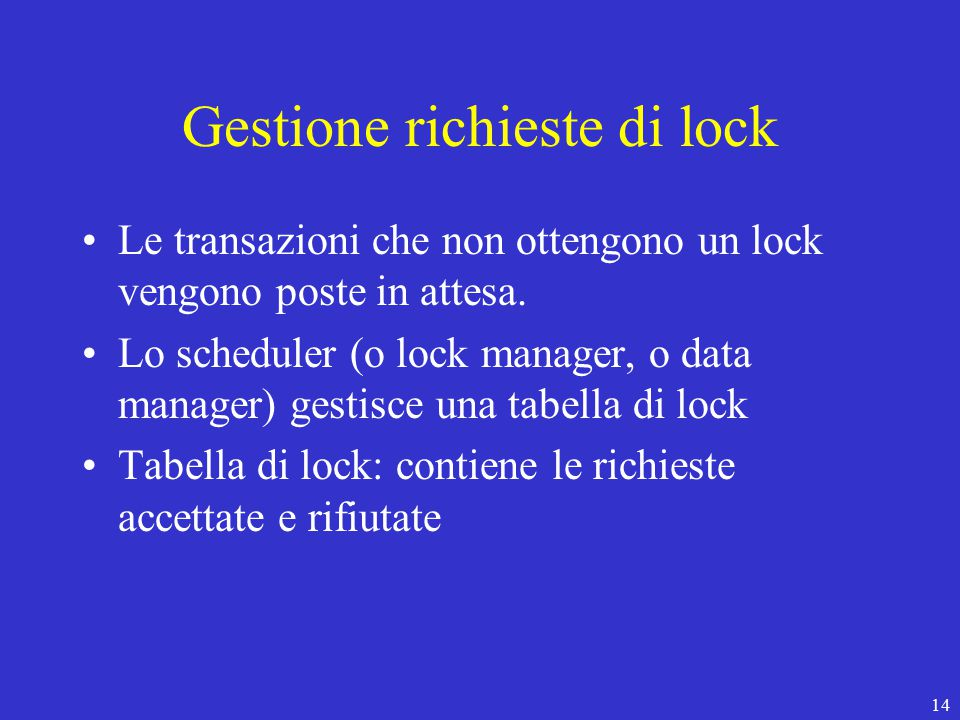 14 Gestione richieste di lock Le transazioni che non ottengono un lock vengono poste in attesa.
