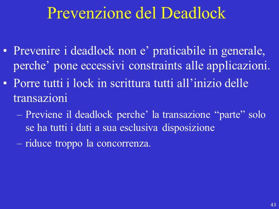 43 Prevenzione del Deadlock Prevenire i deadlock non e' praticabile in generale, perche' pone eccessivi constraints alle applicazioni.