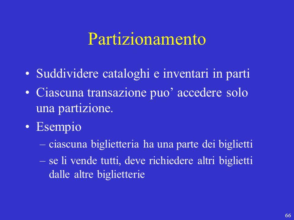 66 Partizionamento Suddividere cataloghi e inventari in parti Ciascuna transazione puo' accedere solo una partizione.