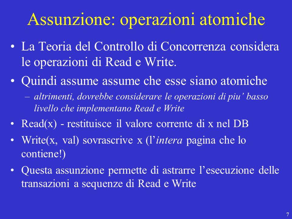 7 Assunzione: operazioni atomiche La Teoria del Controllo di Concorrenza considera le operazioni di Read e Write.