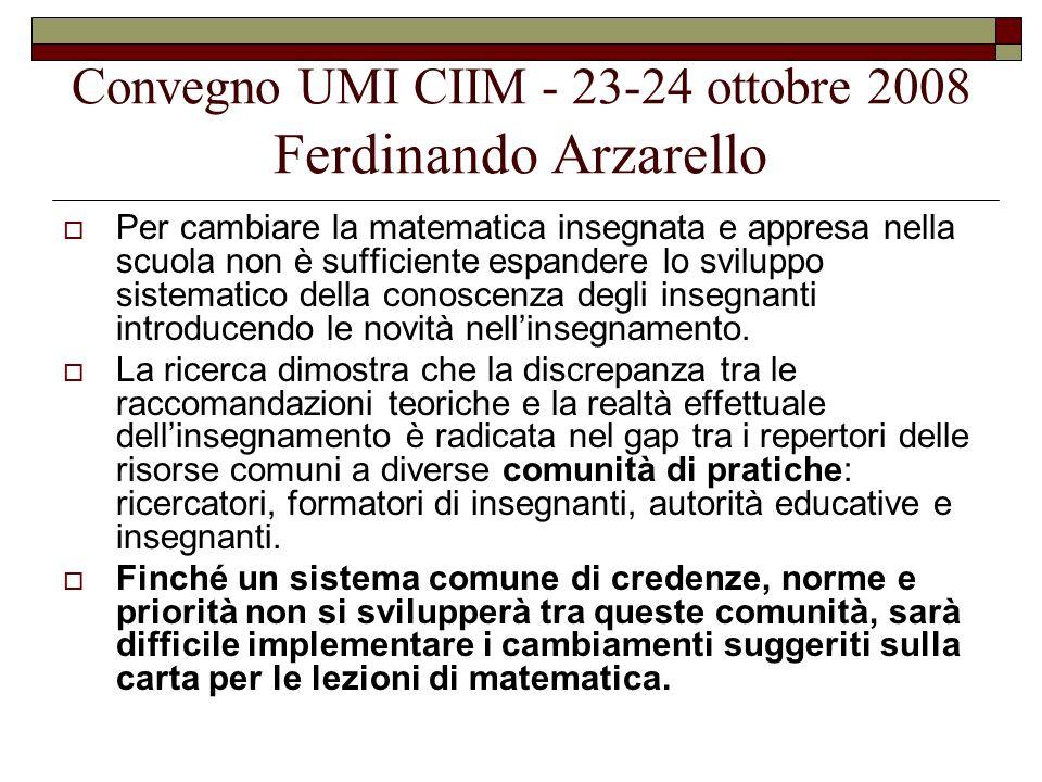 Convegno UMI CIIM - 23-24 ottobre 2008 Ferdinando Arzarello  Per cambiare la matematica insegnata e appresa nella scuola non è sufficiente espandere