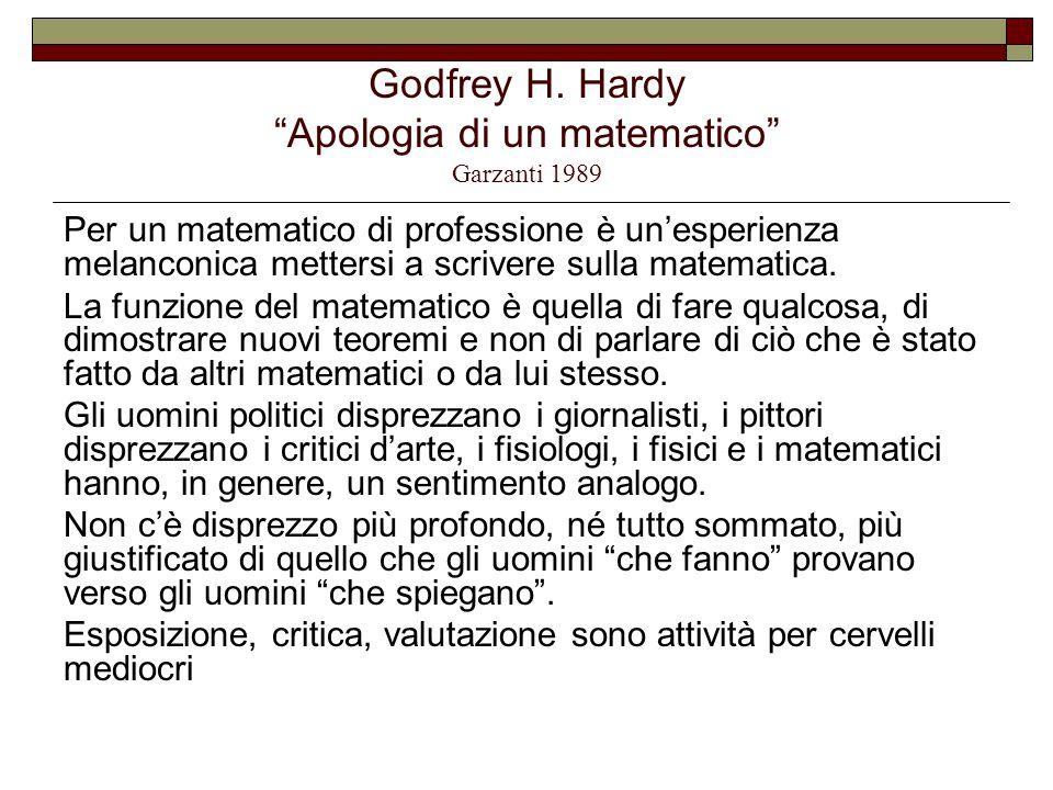 """Godfrey H. Hardy """"Apologia di un matematico"""" Garzanti 1989 Per un matematico di professione è un'esperienza melanconica mettersi a scrivere sulla mate"""