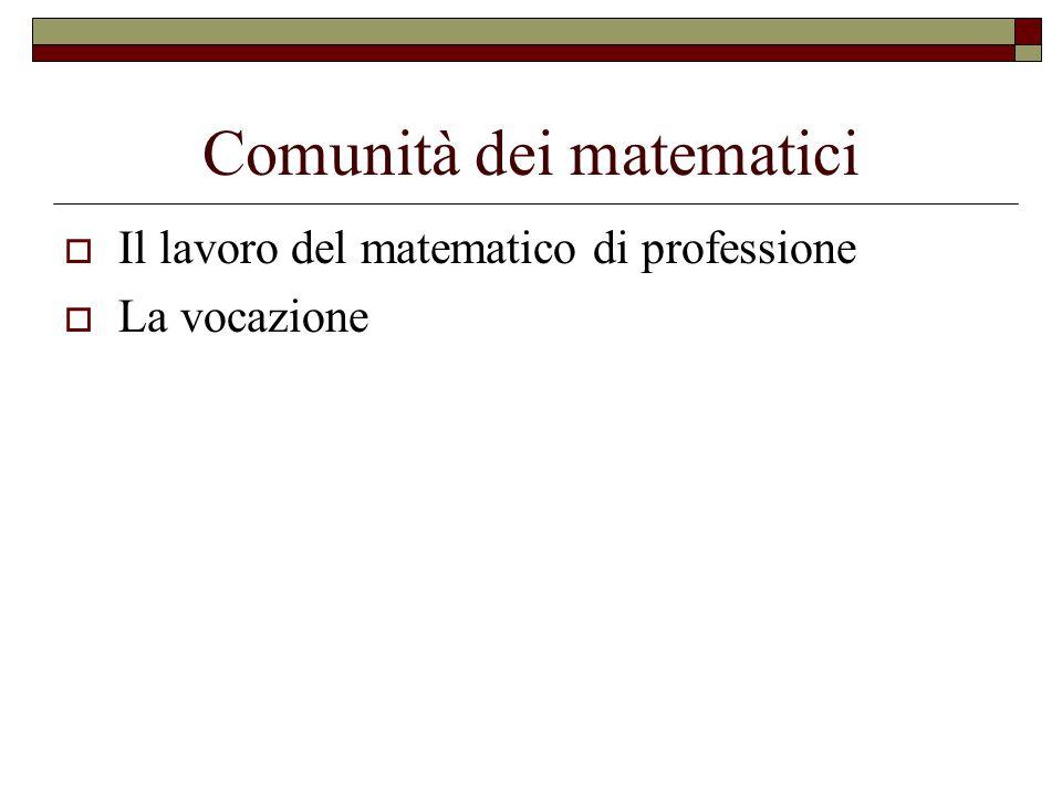 Comunità dei matematici  Il lavoro del matematico di professione  La vocazione