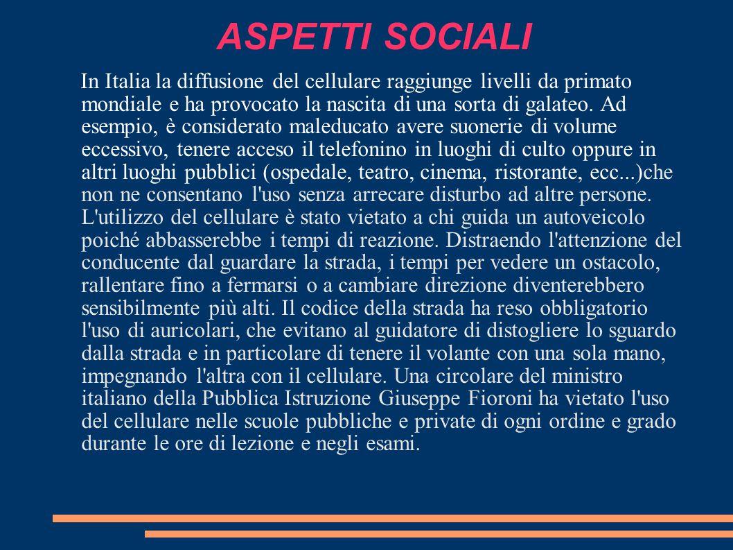 ASPETTI SOCIALI In Italia la diffusione del cellulare raggiunge livelli da primato mondiale e ha provocato la nascita di una sorta di galateo. Ad esem