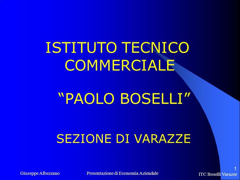 ITC Boselli Varazze Giuseppe Albezzano Presentazione di Economia Aziendale 1 ISTITUTO TECNICO COMMERCIALE PAOLO BOSELLI SEZIONE DI VARAZZE