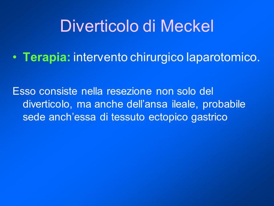 Diverticolo di Meckel Terapia: intervento chirurgico laparotomico. Esso consiste nella resezione non solo del diverticolo, ma anche dell'ansa ileale,