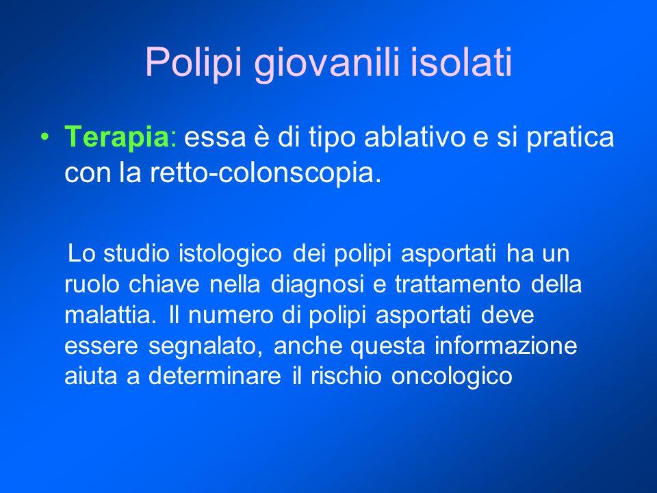 Polipi giovanili isolati Terapia: essa è di tipo ablativo e si pratica con la retto-colonscopia. Lo studio istologico dei polipi asportati ha un ruolo