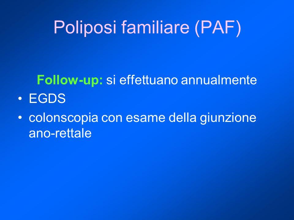 Poliposi familiare (PAF) Follow-up: si effettuano annualmente EGDS colonscopia con esame della giunzione ano-rettale