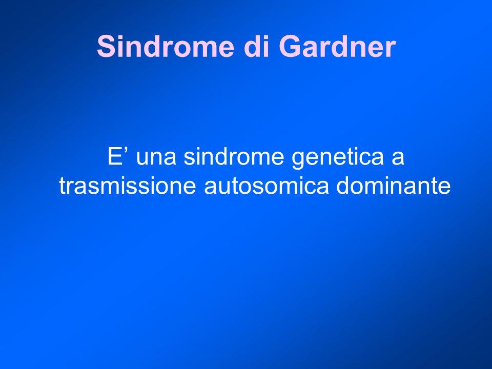 Sindrome di Gardner E' una sindrome genetica a trasmissione autosomica dominante