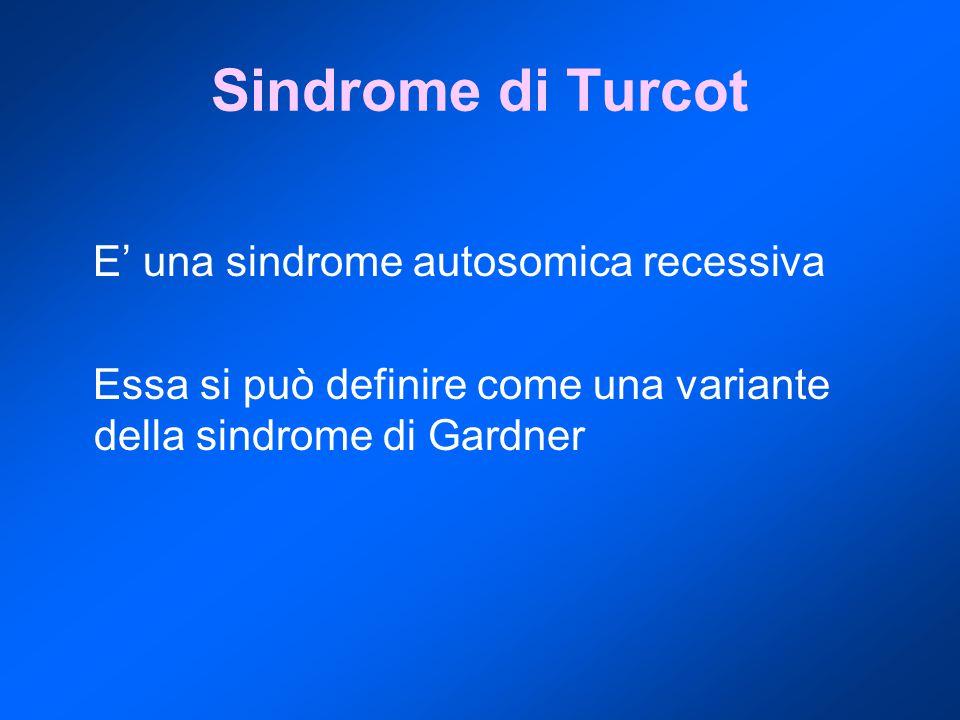 Sindrome di Turcot E' una sindrome autosomica recessiva Essa si può definire come una variante della sindrome di Gardner