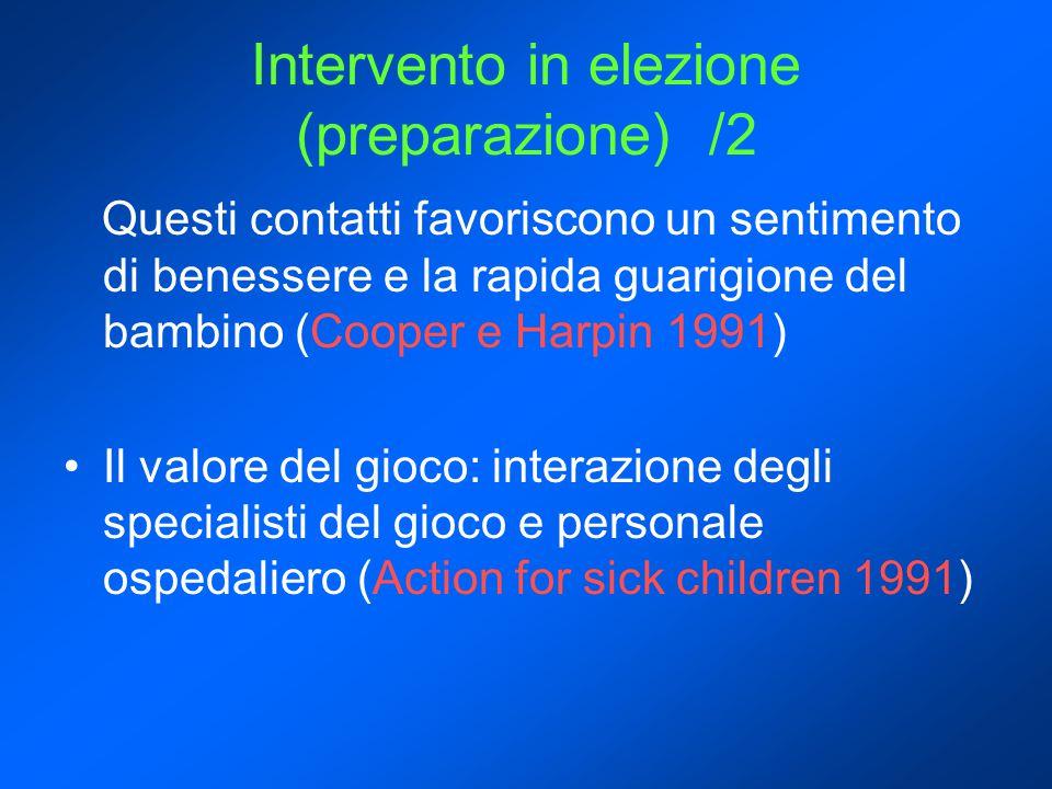Intervento in elezione (preparazione) /2 Questi contatti favoriscono un sentimento di benessere e la rapida guarigione del bambino (Cooper e Harpin 19