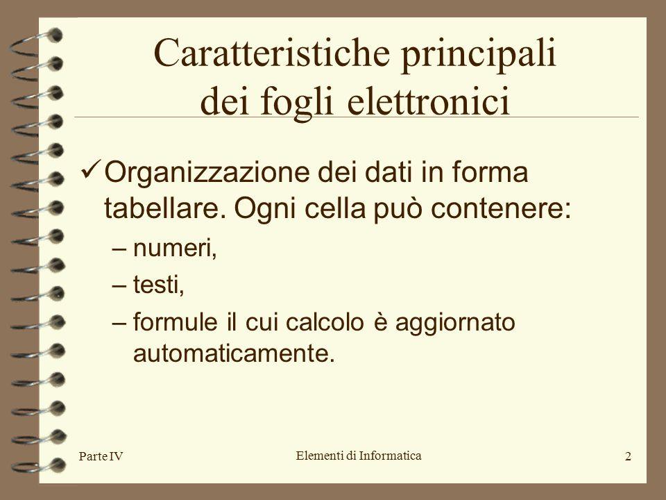 Elementi di Informatica 2 Caratteristiche principali dei fogli elettronici Organizzazione dei dati in forma tabellare. Ogni cella può contenere: –nume