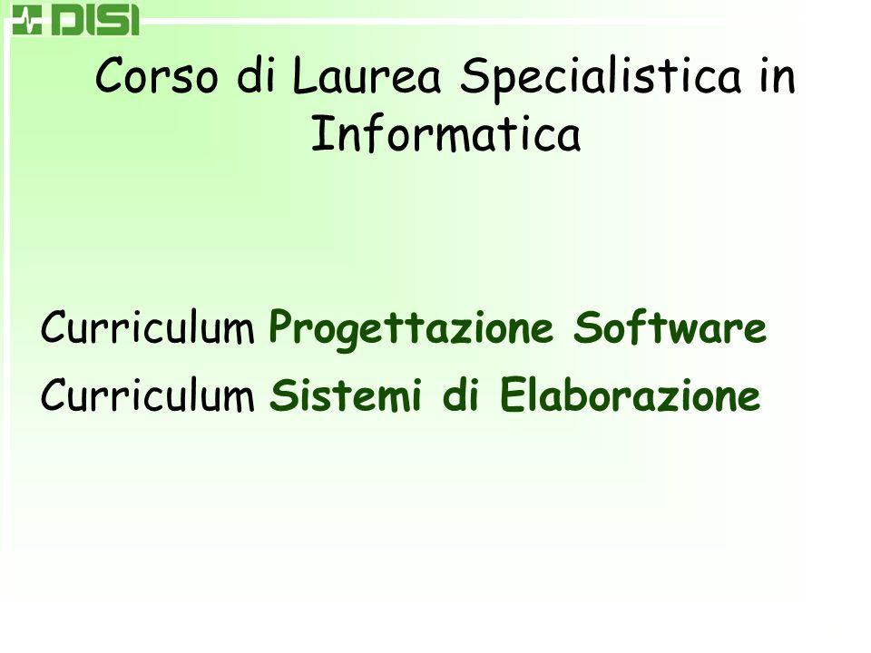 Corso di Laurea Specialistica in Informatica Curriculum Progettazione Software Curriculum Sistemi di Elaborazione