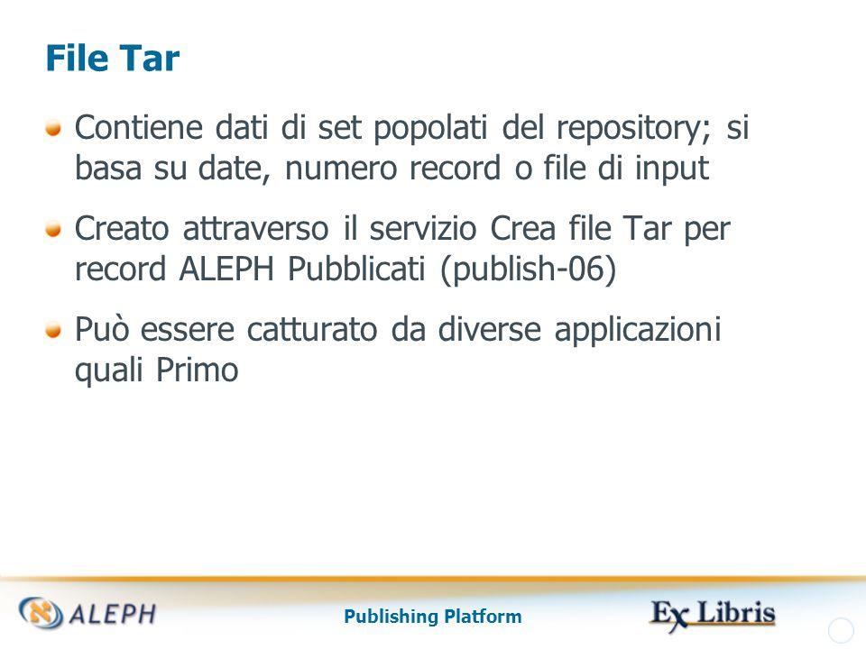 Publishing Platform File Tar Contiene dati di set popolati del repository; si basa su date, numero record o file di input Creato attraverso il servizio Crea file Tar per record ALEPH Pubblicati (publish-06) Può essere catturato da diverse applicazioni quali Primo