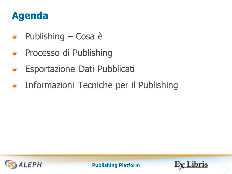 Publishing Platform Agenda Publishing – Cosa è Processo di Publishing Esportazione Dati Pubblicati Informazioni Tecniche per il Publishing