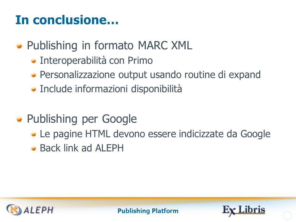 Publishing Platform In conclusione… Publishing in formato MARC XML Interoperabilità con Primo Personalizzazione output usando routine di expand Includ