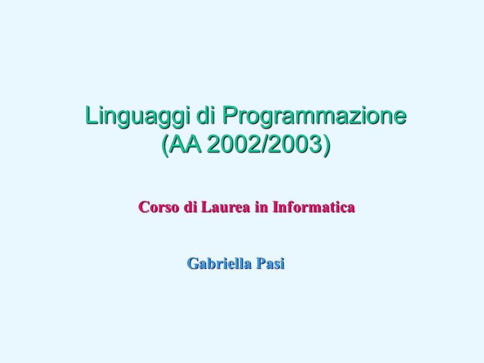 Linguaggi di Programmazione (AA 2002/2003) Corso di Laurea in Informatica Gabriella Pasi