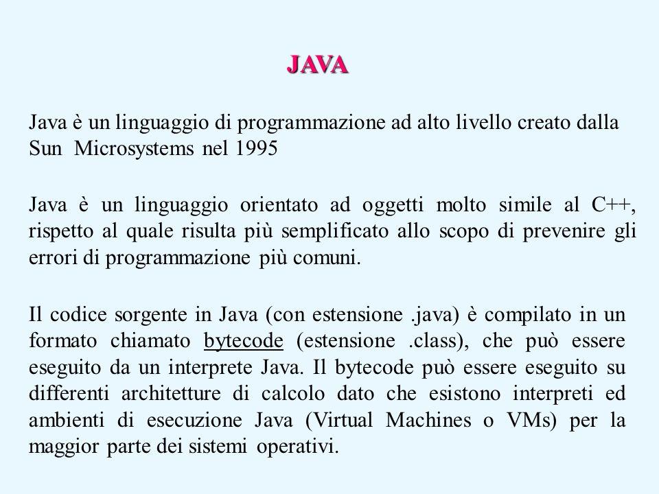 Java è un linguaggio di programmazione ad alto livello creato dalla Sun Microsystems nel 1995 Java è un linguaggio orientato ad oggetti molto simile a