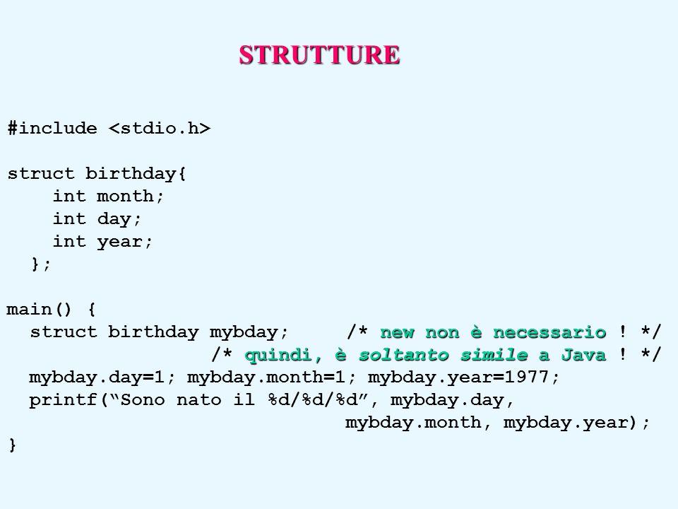 #include struct birthday{ int month; int day; int year; }; main() { new non è necessario struct birthday mybday;/* new non è necessario ! */ quindi, è