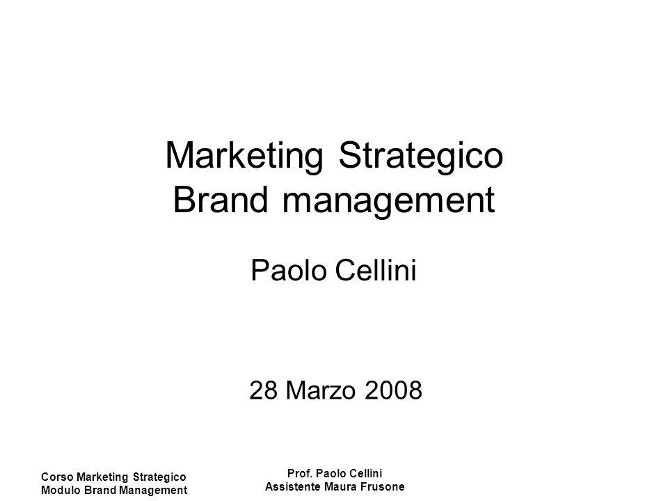 Corso Marketing Strategico Modulo Brand Management Prof. Paolo Cellini Assistente Maura Frusone Marketing Strategico Brand management Paolo Cellini 28