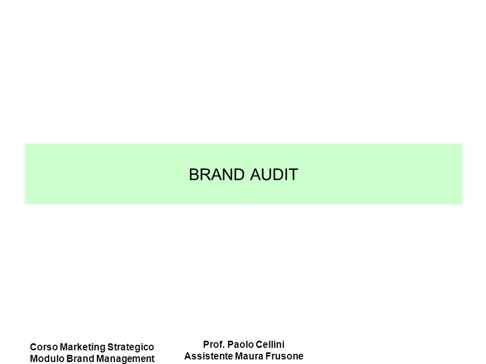 Corso Marketing Strategico Modulo Brand Management Prof. Paolo Cellini Assistente Maura Frusone BRAND AUDIT