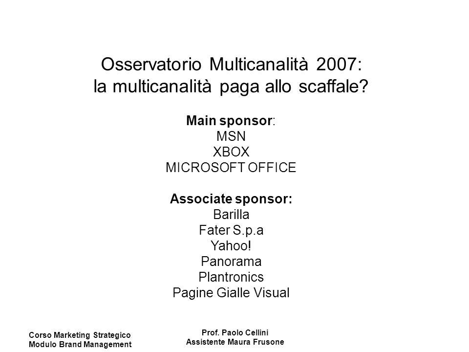Corso Marketing Strategico Modulo Brand Management Prof. Paolo Cellini Assistente Maura Frusone Osservatorio Multicanalità 2007: la multicanalità paga
