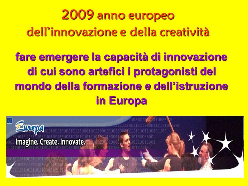 2009 anno europeo dell'innovazione e della creatività fare emergere la capacità di innovazione di cui sono artefici i protagonisti del mondo della formazione e dell'istruzione in Europa