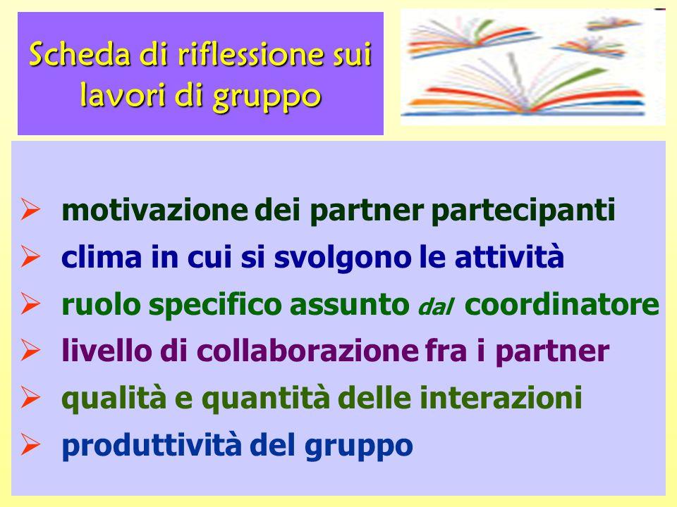 Scheda di riflessione sui lavori di gruppo  motivazione dei partner partecipanti  clima in cui si svolgono le attività  ruolo specifico assunto dal coordinatore  livello di collaborazione fra i partner  qualità e quantità delle interazioni  produttività del gruppo