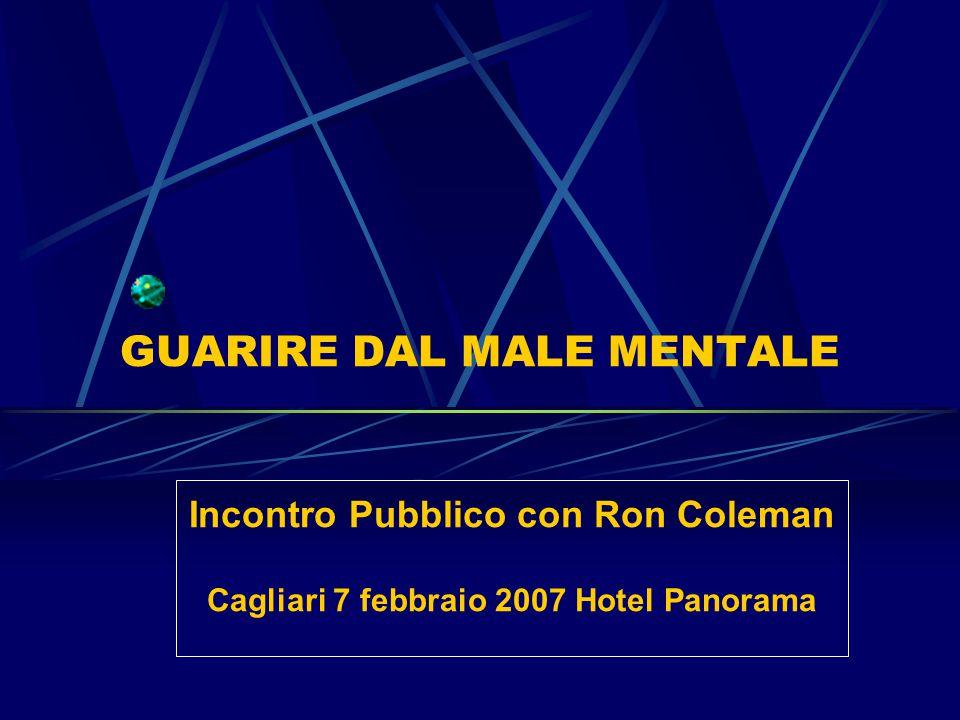 GUARIRE DAL MALE MENTALE Incontro Pubblico con Ron Coleman Cagliari 7 febbraio 2007 Hotel Panorama
