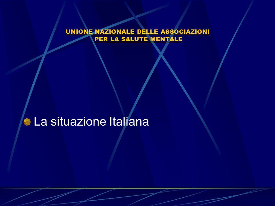 UNIONE NAZIONALE DELLE ASSOCIAZIONI PER LA SALUTE MENTALE La situazione Italiana