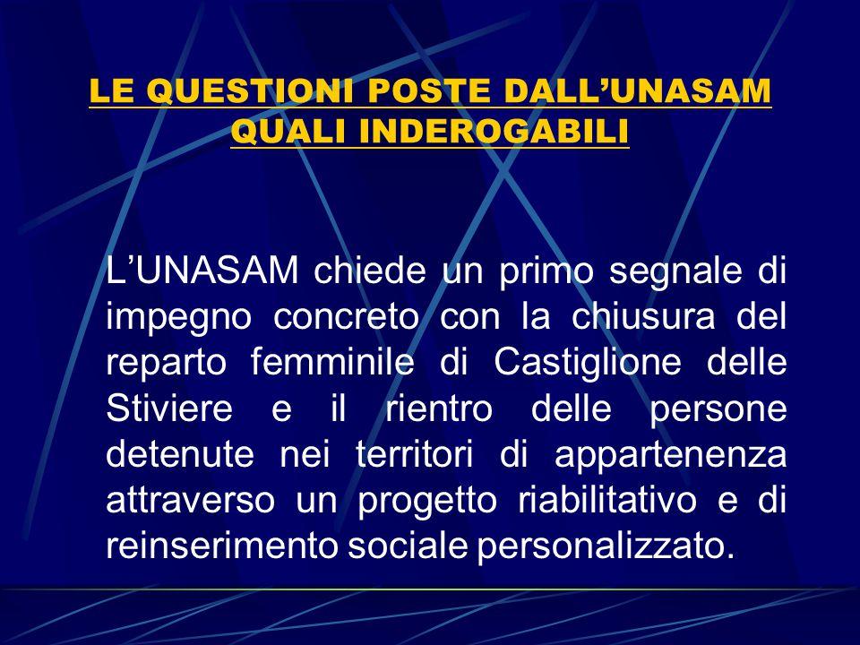 LE QUESTIONI POSTE DALL'UNASAM QUALI INDEROGABILI L'UNASAM chiede un primo segnale di impegno concreto con la chiusura del reparto femminile di Castig
