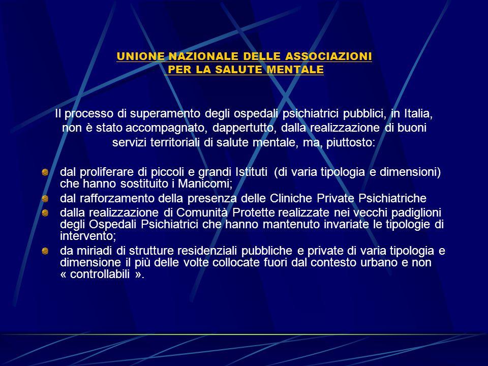UNIONE NAZIONALE DELLE ASSOCIAZIONI PER LA SALUTE MENTALE Il processo di superamento degli ospedali psichiatrici pubblici, in Italia, non è stato acco