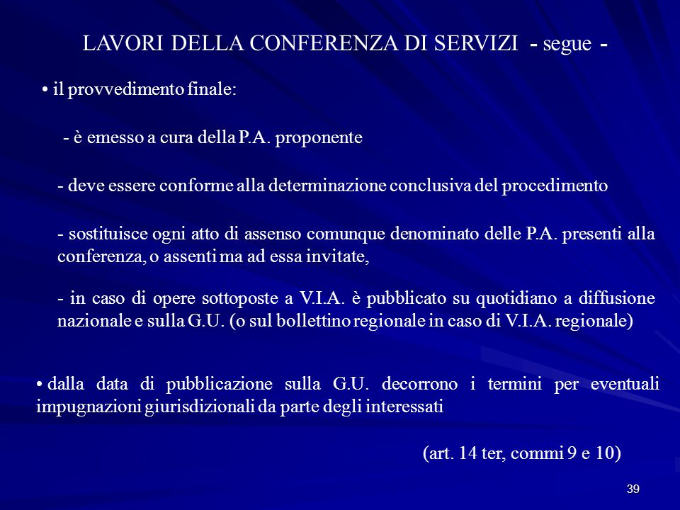 39 LAVORI DELLA CONFERENZA DI SERVIZI - segue - il provvedimento finale: - è emesso a cura della P.A.