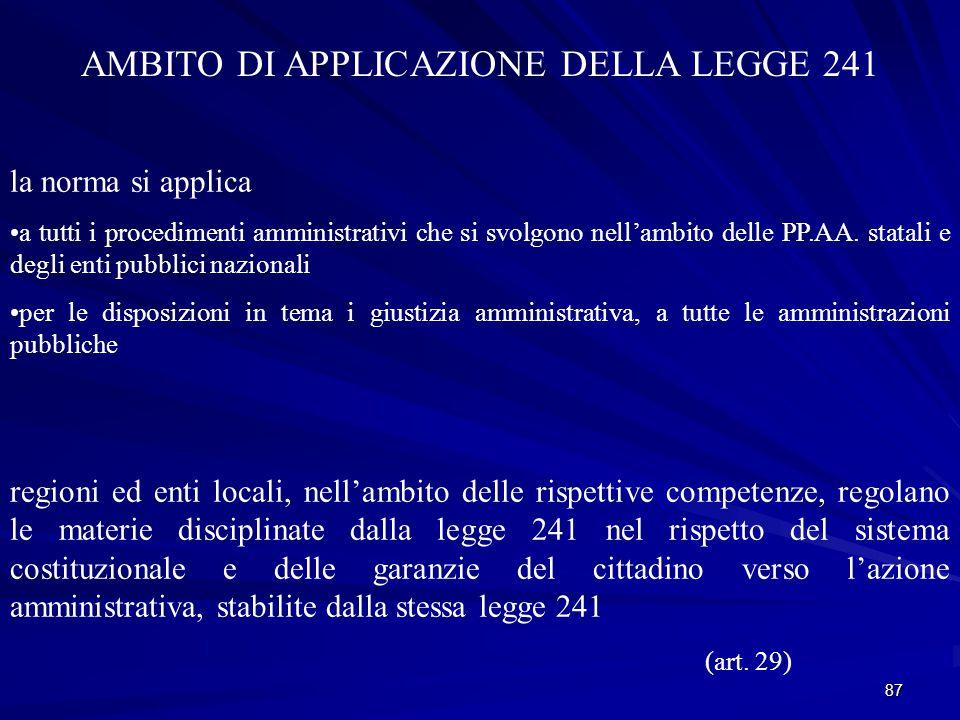 87 AMBITO DI APPLICAZIONE DELLA LEGGE 241 la norma si applica a tutti i procedimenti amministrativi che si svolgono nell'ambito delle PP.AA.